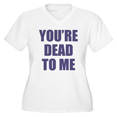 You're Dead to Me Women's Plus Size V-Neck T-Shirt