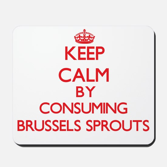 Keep calm by consuming Brussels Sprouts Mousepad