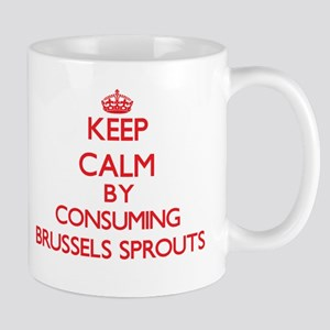 Keep calm by consuming Brussels Sprouts Mugs