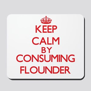 Keep calm by consuming Flounder Mousepad