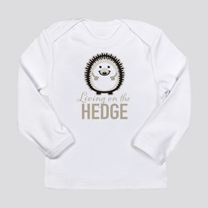 Living on the Hedge Long Sleeve T-Shirt