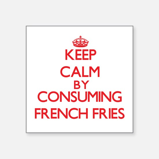 Keep calm by consuming French Fries Sticker