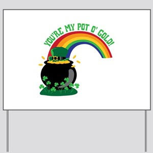 YOURE MY POT O GOLD! Yard Sign