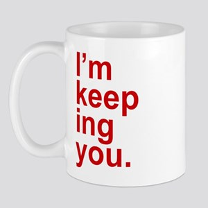 Im Keeping You Mugs