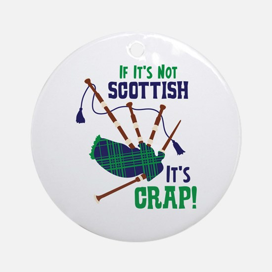 IF ITS NOT SCOTTISH ITS CRAP! Ornament (Round)