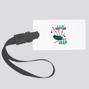IF ITS NOT SCOTTISH ITS CRAP! Luggage Tag