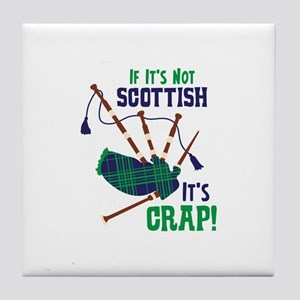 IF ITS NOT SCOTTISH ITS CRAP! Tile Coaster