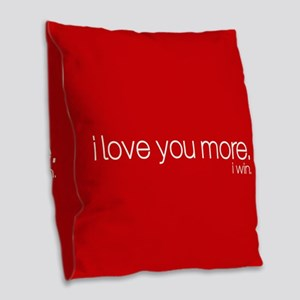 I love you more. I win. Burlap Throw Pillow