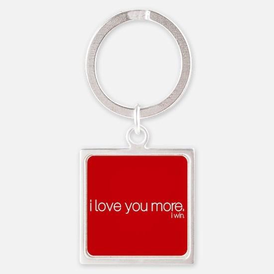 I love you more. I win. Keychains