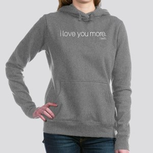 I love you more. I win. Hooded Sweatshirt