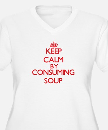Keep calm by consuming Soup Plus Size T-Shirt