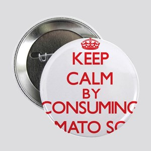 """Keep calm by consuming Tomato Soup 2.25"""" Button"""