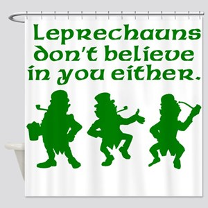 Leprechauns Don't Believe In You Either Shower Cur