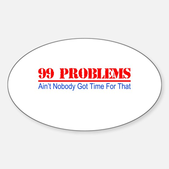 99 Problems Aint Got Time For That Decal