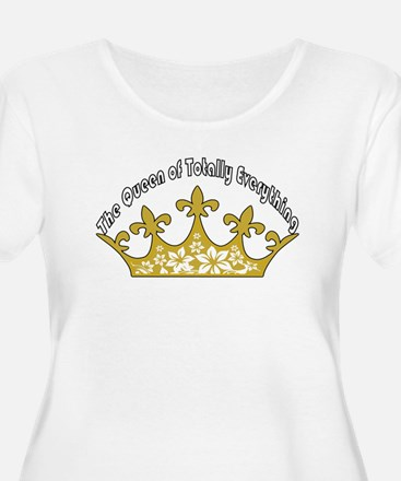 The Queen Of Totally Everything Plus Size T-Shirt