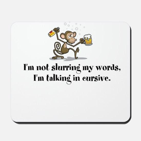 Not slurring - talking in cursive Drunk Moneky Mou