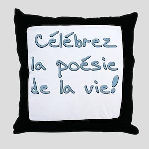 Celebrez la poesie de la vie Throw Pillow