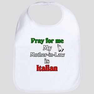Pray for me my Mother-in-Law is Italain Bib
