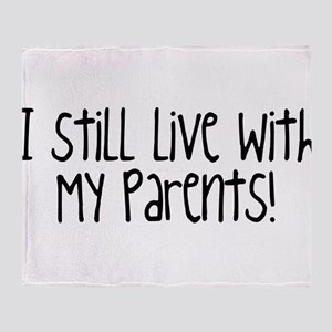 I Still Live With My Parents! Throw Blanket
