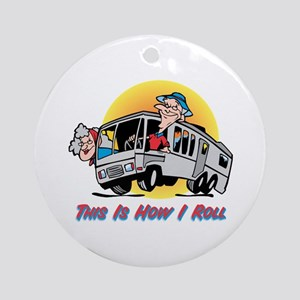 This Is How I Roll RV Ornament (Round)