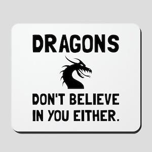 Dragons Dont Believe Mousepad