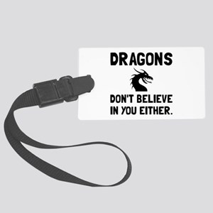 Dragons Dont Believe Luggage Tag