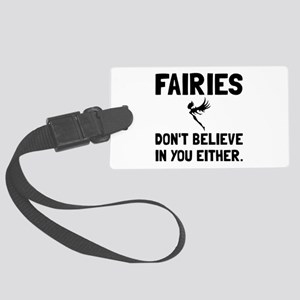 Fairies Dont Believe Luggage Tag