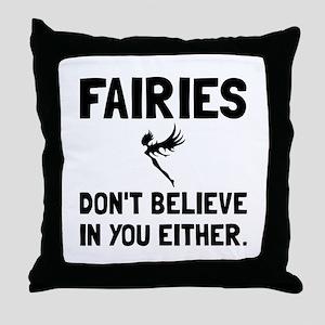 Fairies Dont Believe Throw Pillow