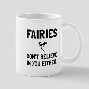 Fairies Dont Believe Mugs