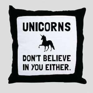 Unicorns Dont Believe Throw Pillow