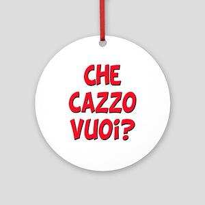 italian Che Cazzo Vuoi Ornament (Round)