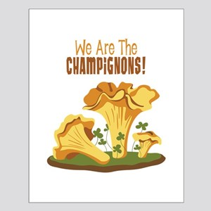 We Are The CHAMPIGNONS! Posters