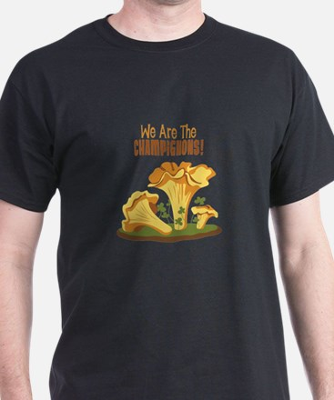 We Are The CHAMPIGNONS! T-Shirt