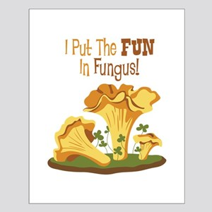 I Put The FUN In Fungus! Posters