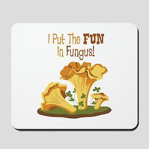 I Put The FUN In Fungus! Mousepad