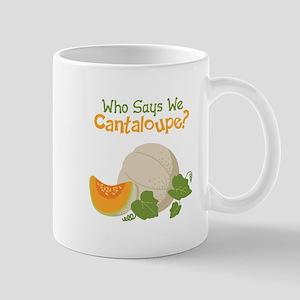 Who Says We Cantaloupe? Mugs