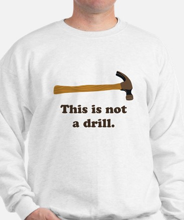 Hammer - This is Not a Drill Sweatshirt