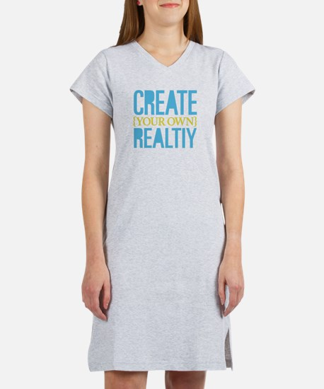 Create Your Own Reality Women's Nightshirt