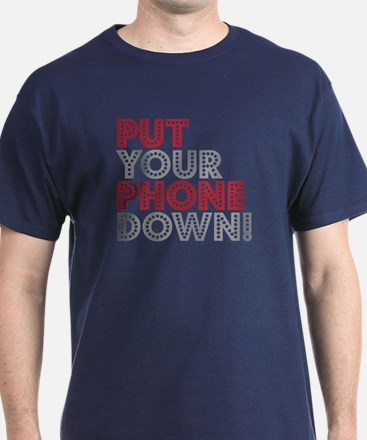 Put Your Phone Down T-Shirt