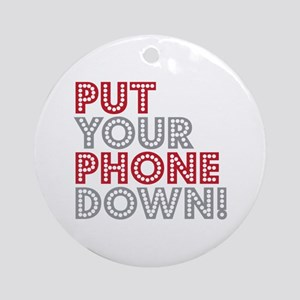 Put Your Phone Down Ornament (Round)