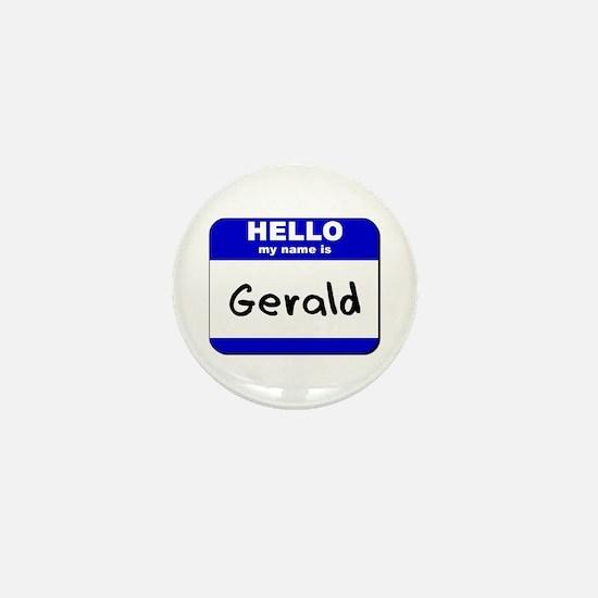 hello my name is gerald Mini Button