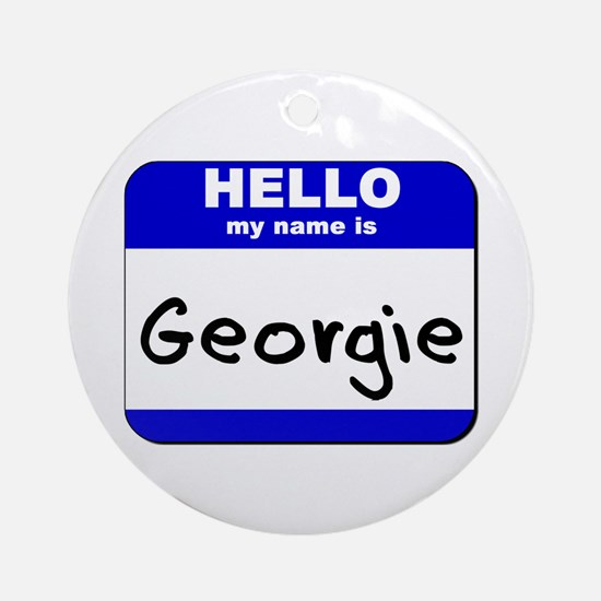hello my name is georgie  Ornament (Round)