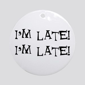 i'm late Ornament (Round)