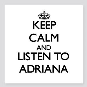 Keep Calm and listen to Adriana Square Car Magnet