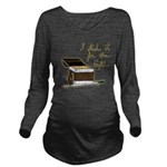 I did it for the gold Long Sleeve Maternity T-Shir