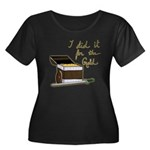 I did it for the gold Plus Size T-Shirt
