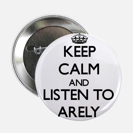 """Keep Calm and listen to Arely 2.25"""" Button"""