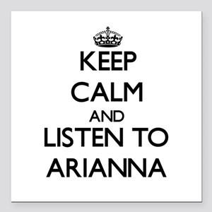Keep Calm and listen to Arianna Square Car Magnet