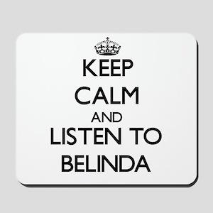 Keep Calm and listen to Belinda Mousepad