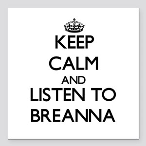 Keep Calm and listen to Breanna Square Car Magnet